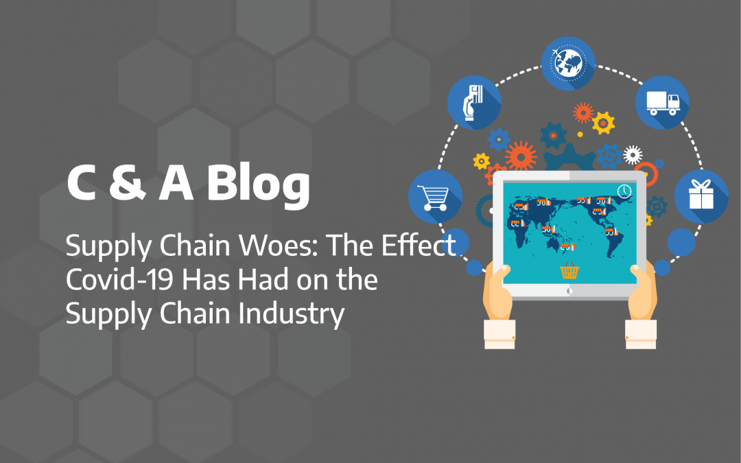 Supply Chain Woes: The Effect COVID-19 Has Had on the Supply Chain Industry